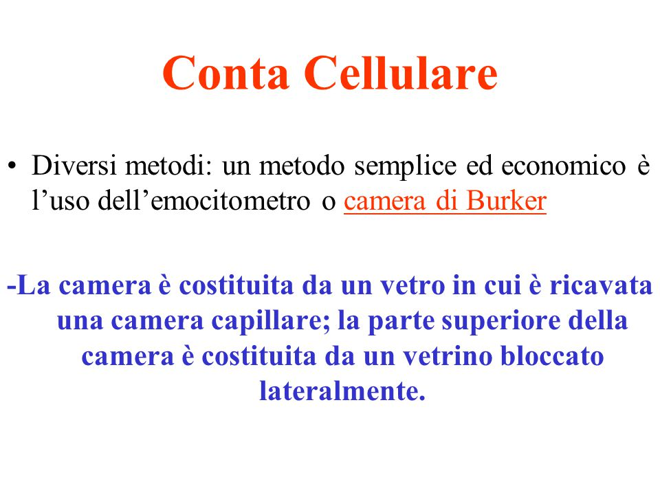 Conta Cellulare Diversi metodi: un metodo semplice ed economico è l'uso dell'emocitometro o camera di Burker.