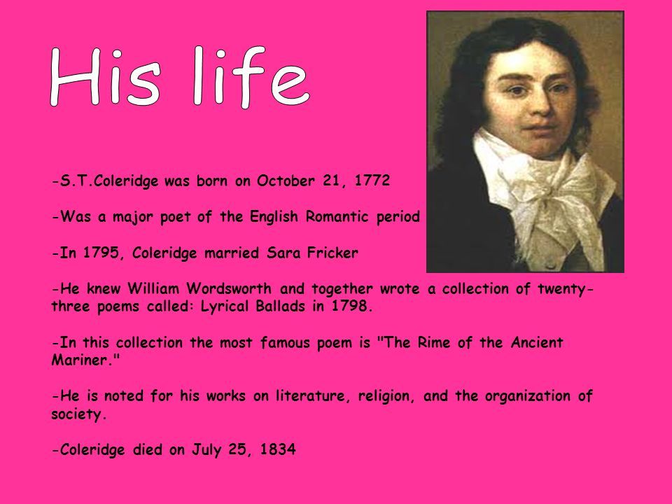 His life -S.T.Coleridge was born on October 21, 1772