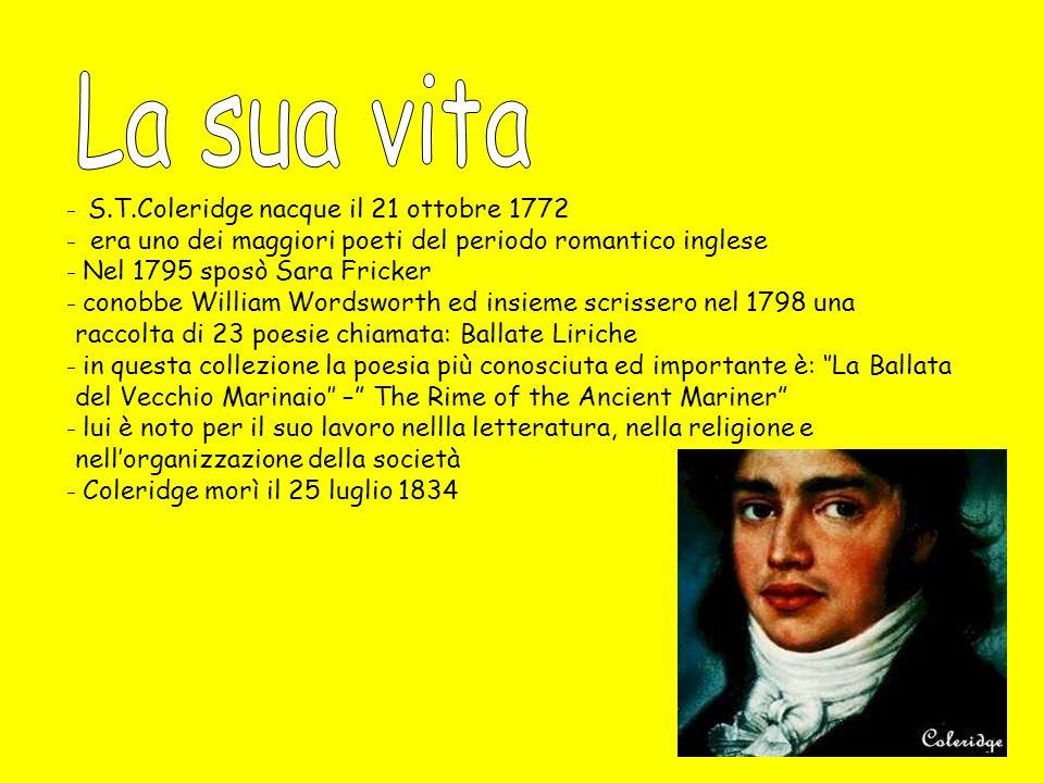 La sua vita S.T.Coleridge nacque il 21 ottobre 1772