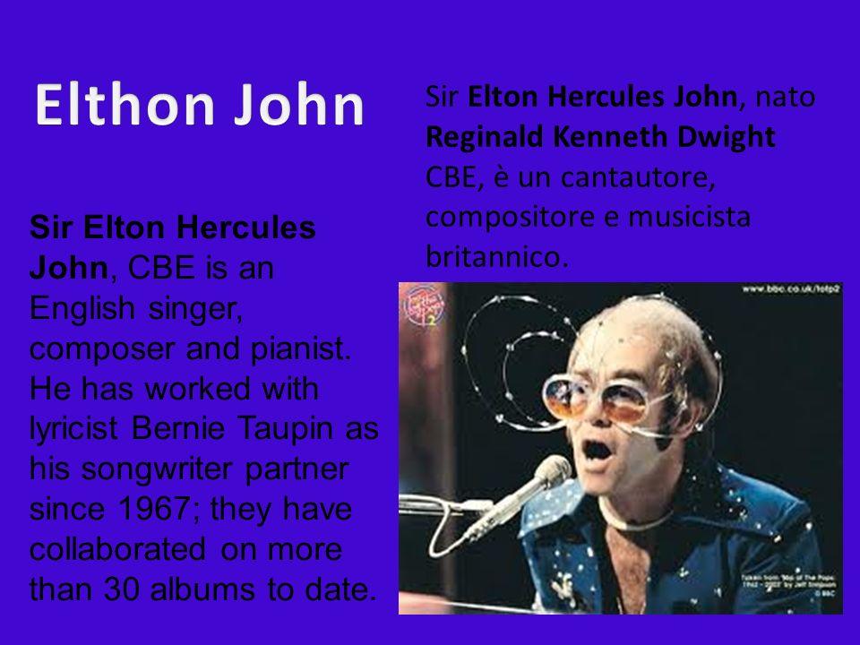 Elthon JohnSir Elton Hercules John, nato Reginald Kenneth Dwight CBE, è un cantautore, compositore e musicista britannico.
