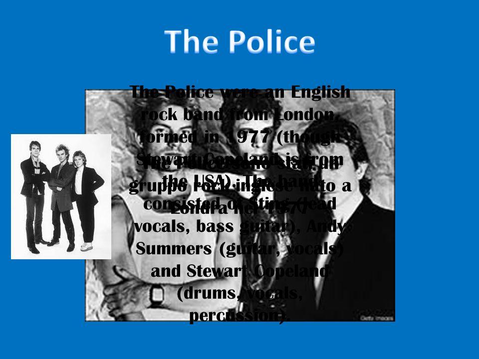 The Police sono stati un gruppo rock inglese nato a Londra nel 1977