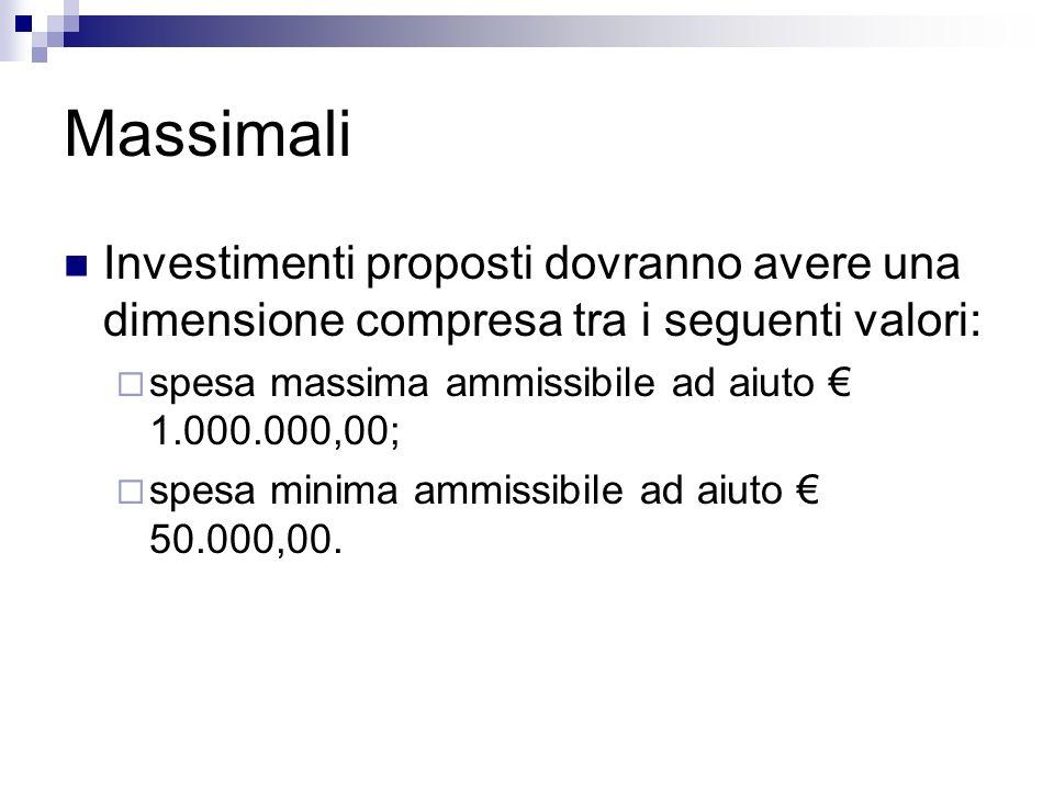 Massimali Investimenti proposti dovranno avere una dimensione compresa tra i seguenti valori: spesa massima ammissibile ad aiuto € 1.000.000,00;