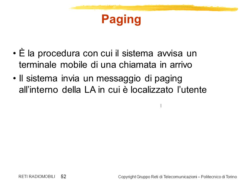 Paging È la procedura con cui il sistema avvisa un terminale mobile di una chiamata in arrivo.