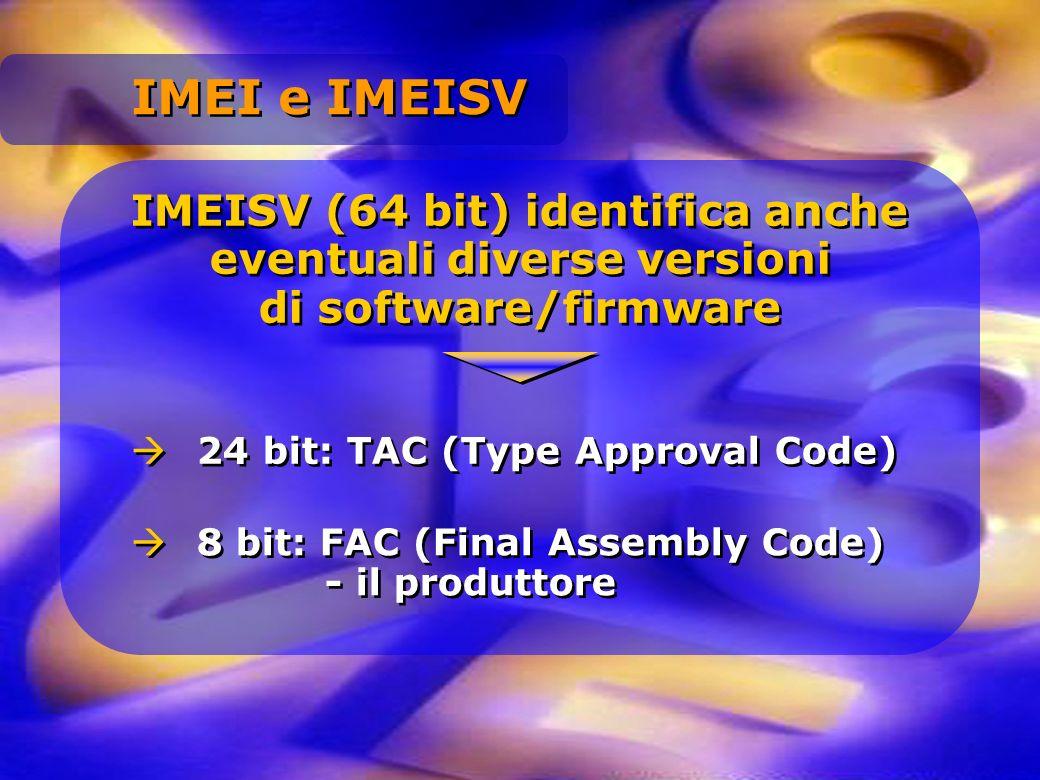 IMEI e IMEISV IMEISV (64 bit) identifica anche eventuali diverse versioni di software/firmware.