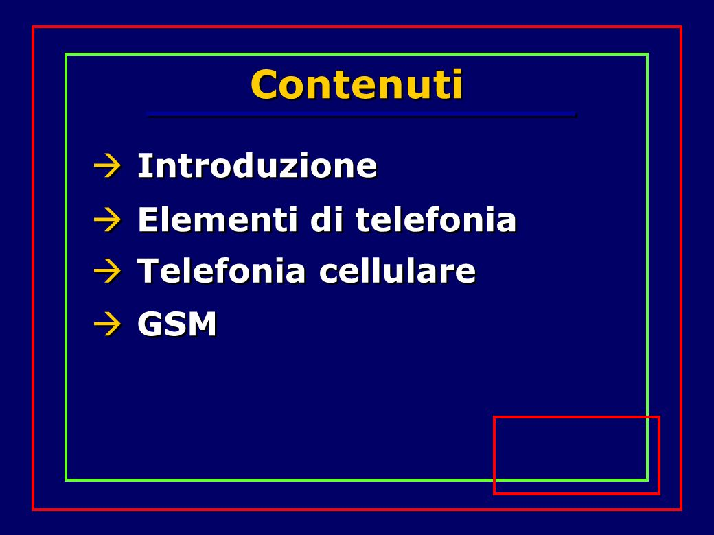 Contenuti Introduzione Elementi di telefonia Telefonia cellulare GSM