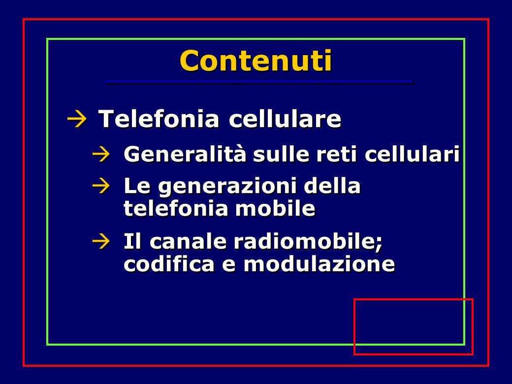 Contenuti Telefonia cellulare Generalità sulle reti cellulari