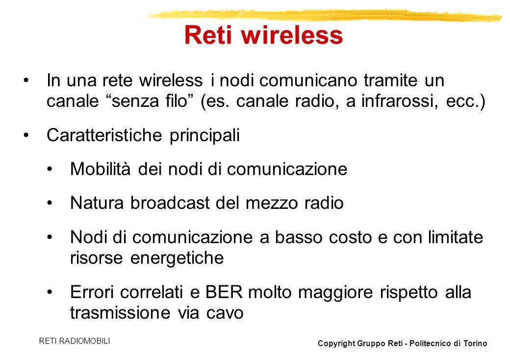Reti wireless In una rete wireless i nodi comunicano tramite un canale senza filo (es. canale radio, a infrarossi, ecc.)