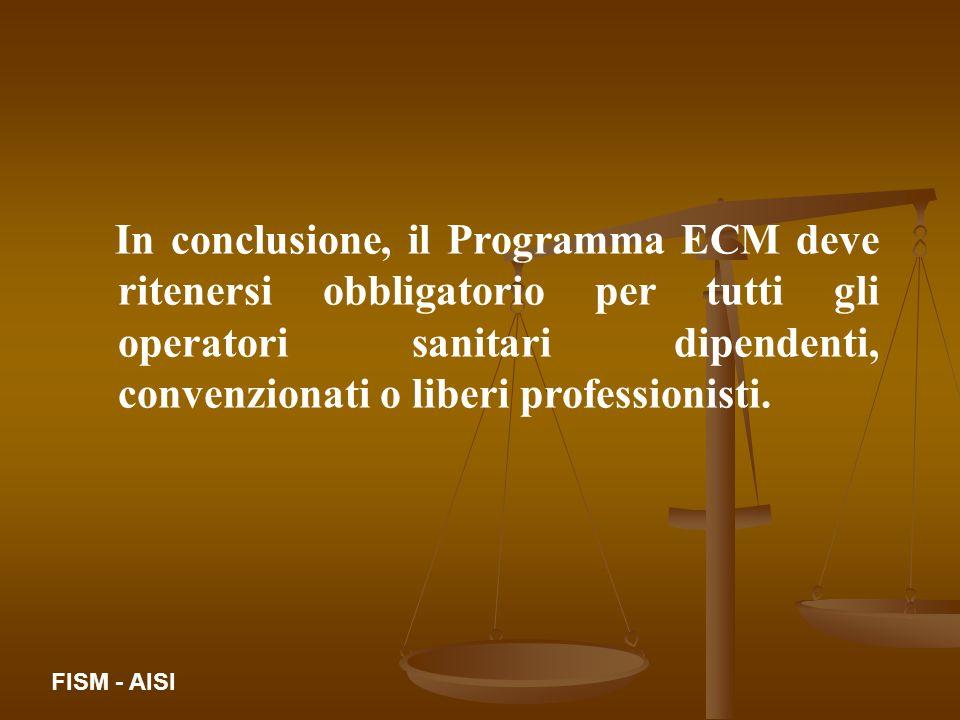 In conclusione, il Programma ECM deve ritenersi obbligatorio per tutti gli operatori sanitari dipendenti, convenzionati o liberi professionisti.