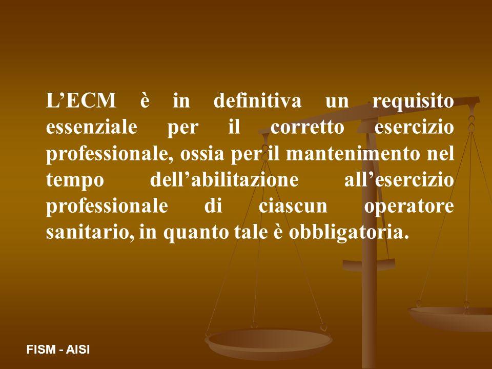 L'ECM è in definitiva un requisito essenziale per il corretto esercizio professionale, ossia per il mantenimento nel tempo dell'abilitazione all'esercizio professionale di ciascun operatore sanitario, in quanto tale è obbligatoria.