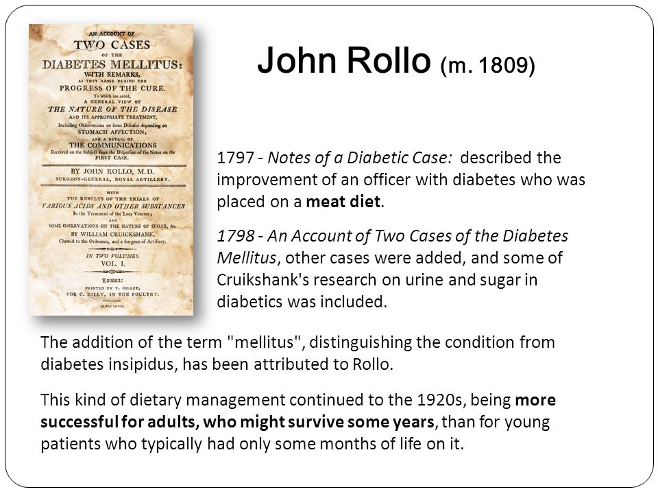 John Rollo (m. 1809) 1797 - Notes of a Diabetic Case: described the improvement of an officer with diabetes who was placed on a meat diet.
