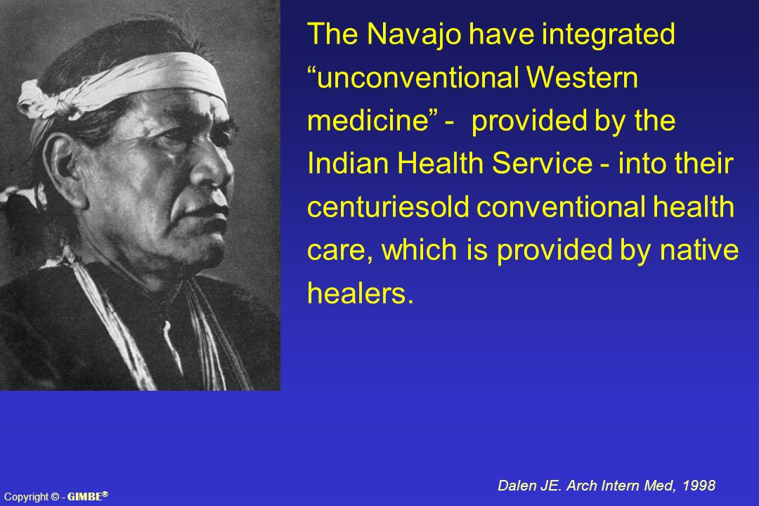 The Navajo have integrated unconventional Western medicine - provided by the Indian Health Service - into their centuriesold conventional health care, which is provided by native healers.