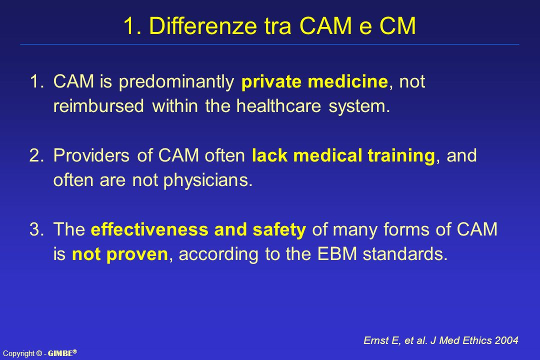 1. Differenze tra CAM e CM CAM is predominantly private medicine, not reimbursed within the healthcare system.