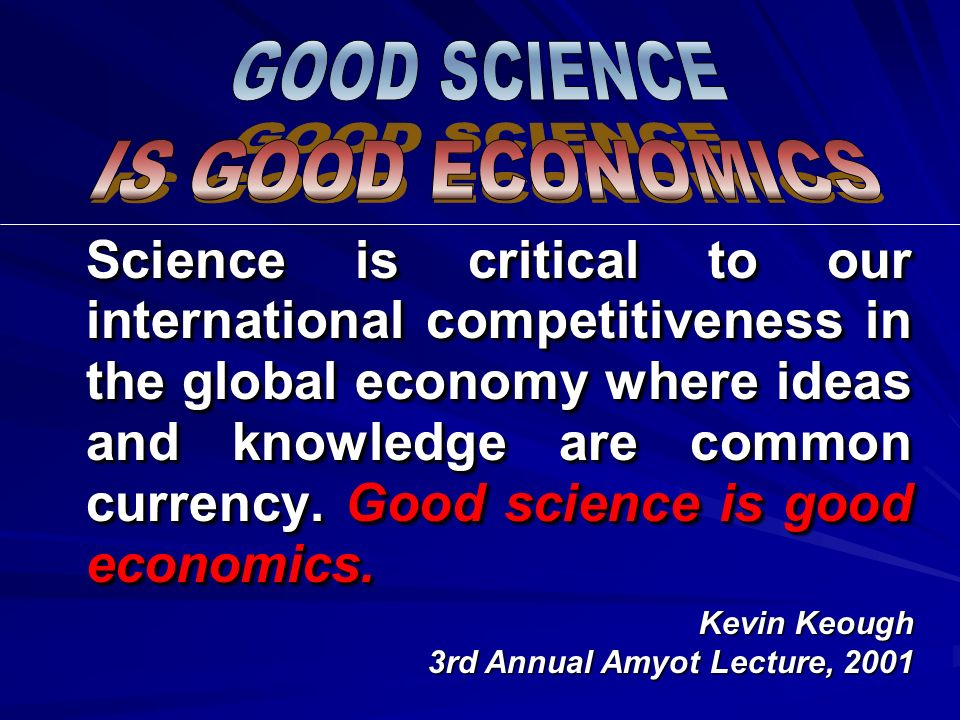 GOOD SCIENCE IS GOOD ECONOMICS.
