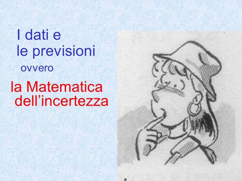 I dati e le previsioni ovvero la Matematica dell'incertezza
