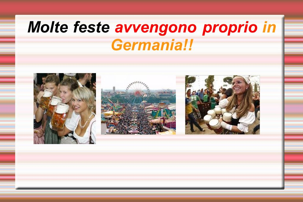 Molte feste avvengono proprio in Germania!!