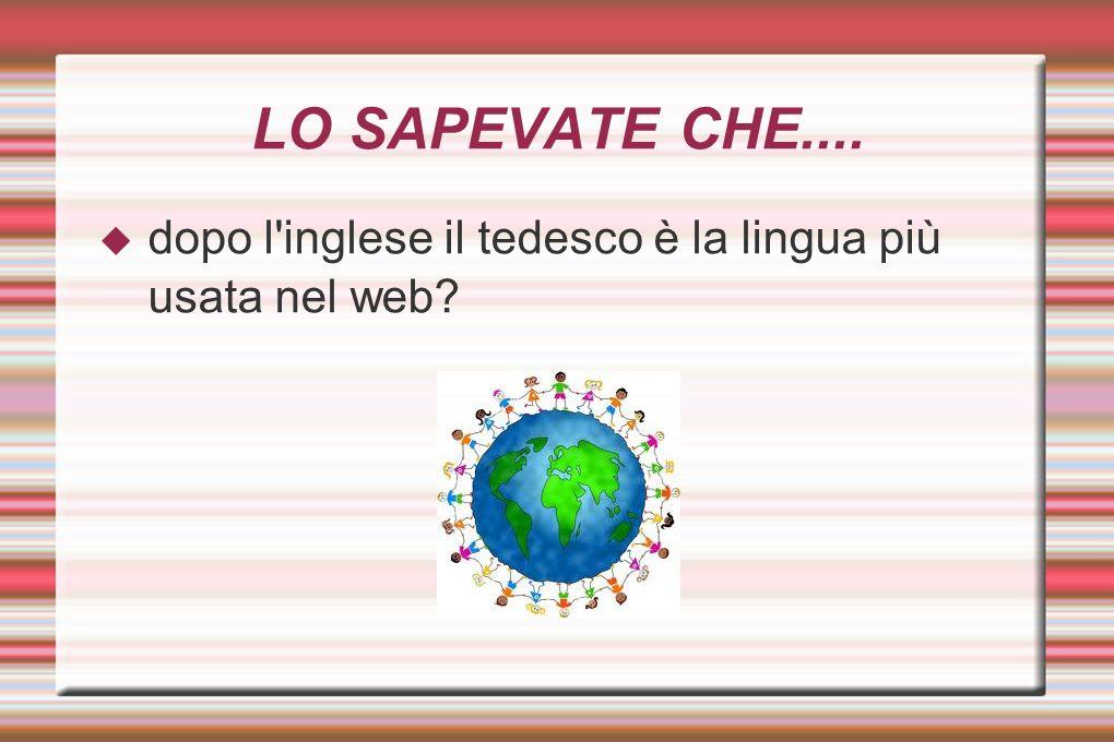 LO SAPEVATE CHE.... dopo l inglese il tedesco è la lingua più usata nel web