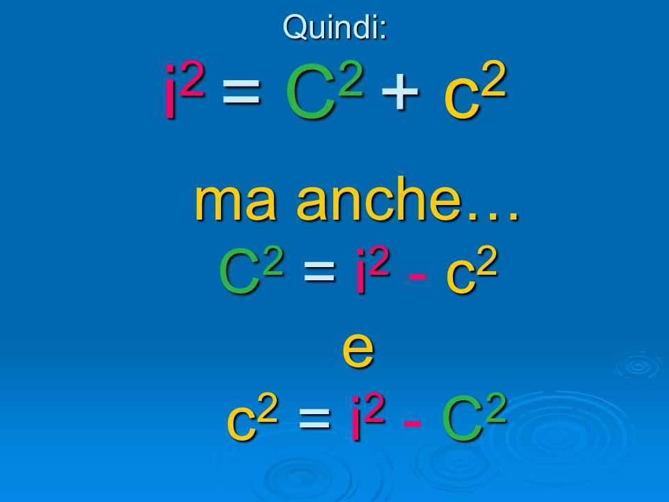 Quindi: i2 = C2 + c2 ma anche… C2 = i2 - c2 e c2 = i2 - C2