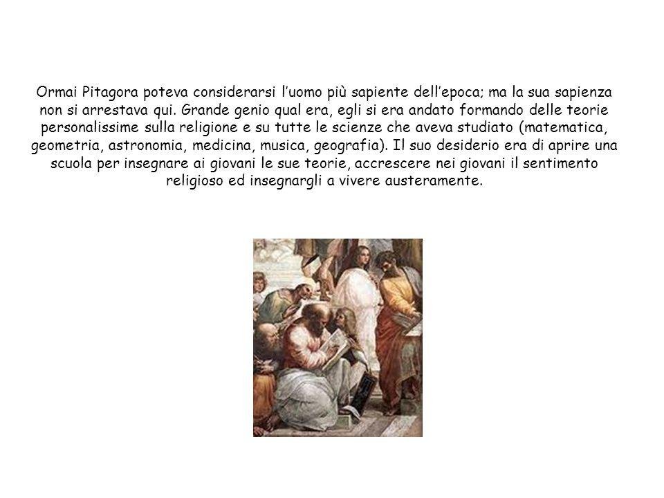 Ormai Pitagora poteva considerarsi l'uomo più sapiente dell'epoca; ma la sua sapienza non si arrestava qui.