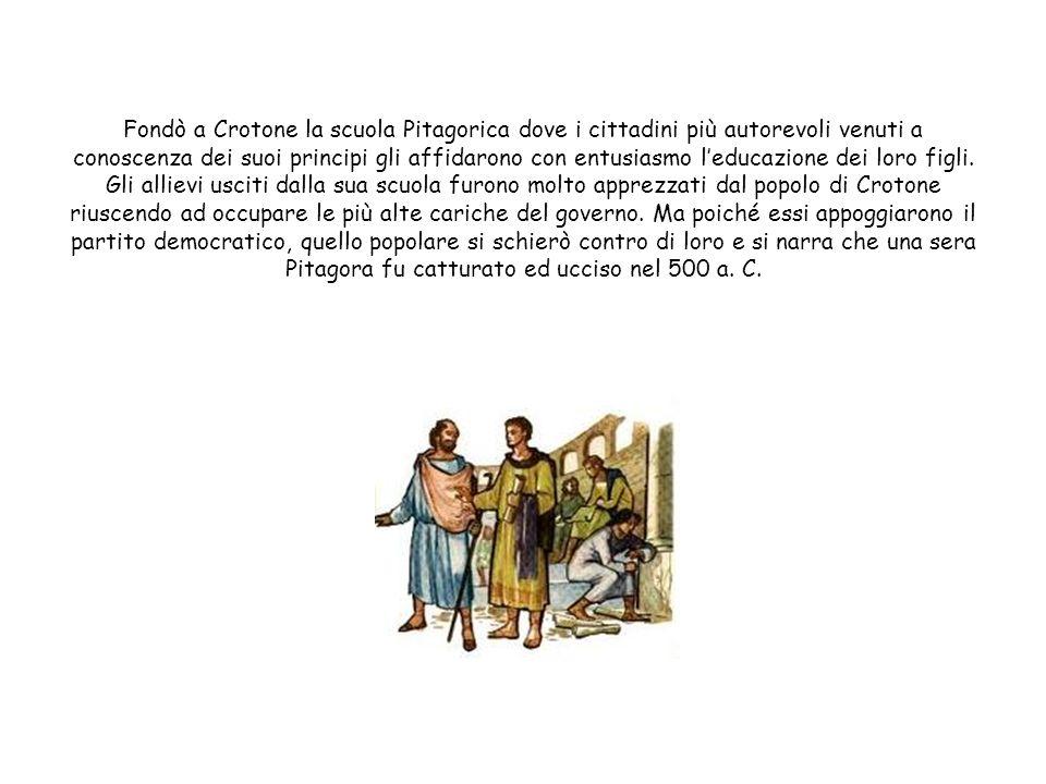 Fondò a Crotone la scuola Pitagorica dove i cittadini più autorevoli venuti a conoscenza dei suoi principi gli affidarono con entusiasmo l'educazione dei loro figli.