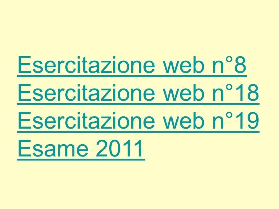 Esercitazione web n°8 Esercitazione web n°18 Esercitazione web n°19 Esame 2011