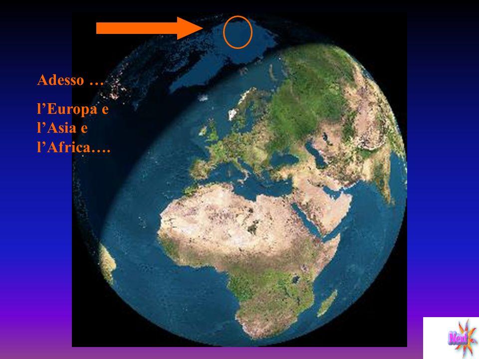 Adesso … l'Europa e l'Asia e l'Africa….