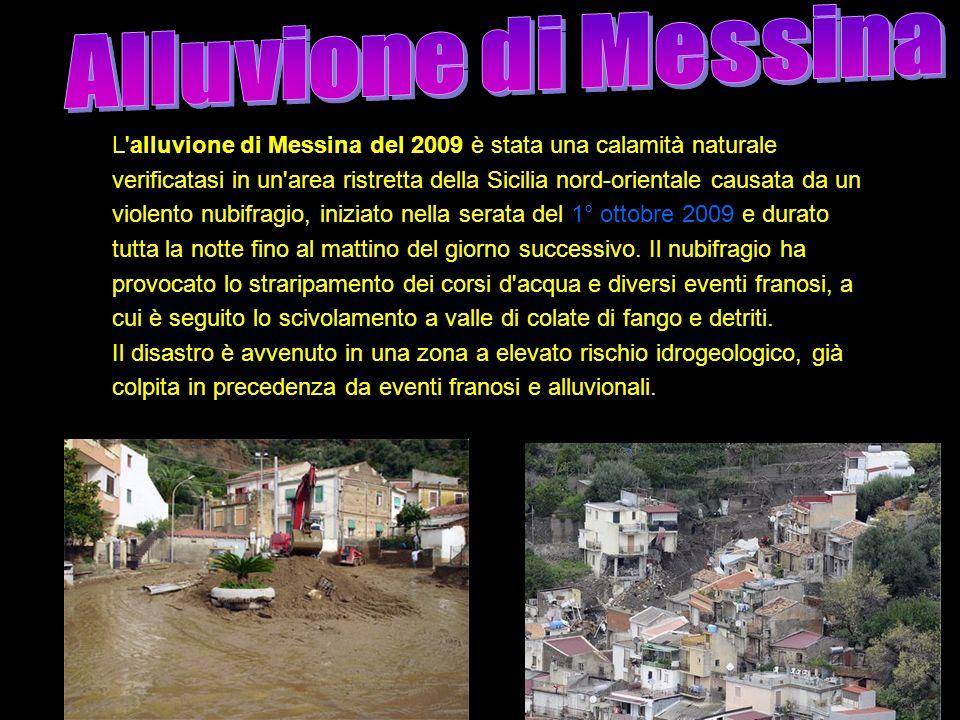 Alluvione di Messina L alluvione di Messina del 2009 è stata una calamità naturale.