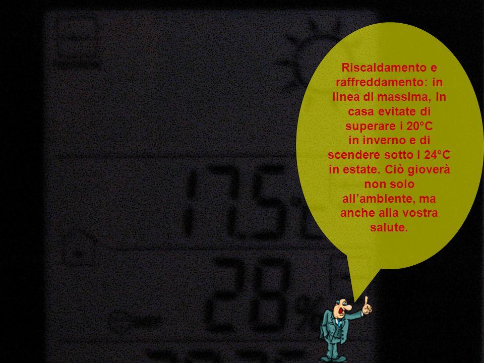 Riscaldamento e raffreddamento: in linea di massima, in casa evitate di superare i 20°C