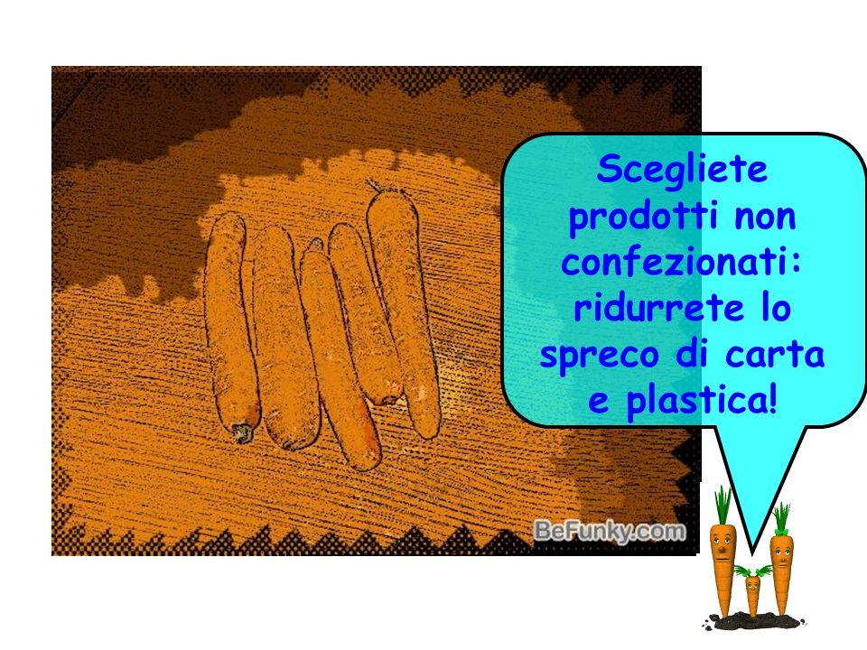 Scegliete prodotti non confezionati: ridurrete lo spreco di carta e plastica!