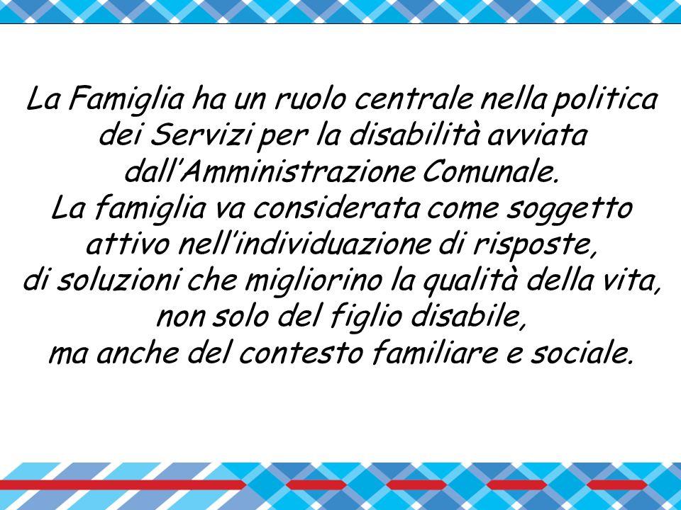La Famiglia ha un ruolo centrale nella politica dei Servizi per la disabilità avviata dall'Amministrazione Comunale.