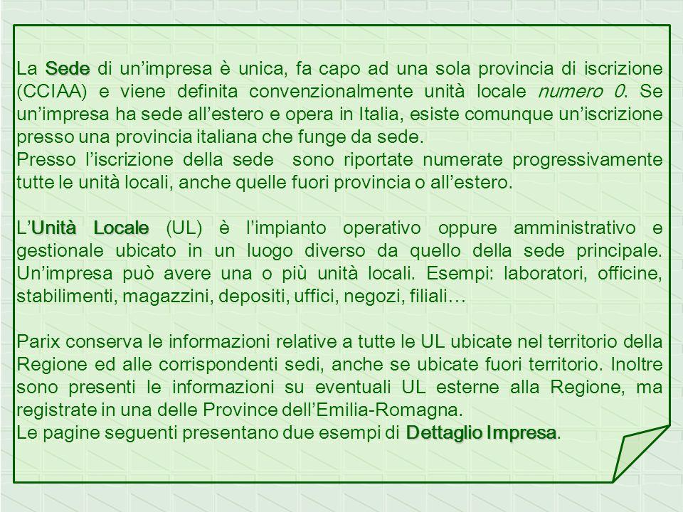 La Sede di un'impresa è unica, fa capo ad una sola provincia di iscrizione (CCIAA) e viene definita convenzionalmente unità locale numero 0. Se un'impresa ha sede all'estero e opera in Italia, esiste comunque un'iscrizione presso una provincia italiana che funge da sede.