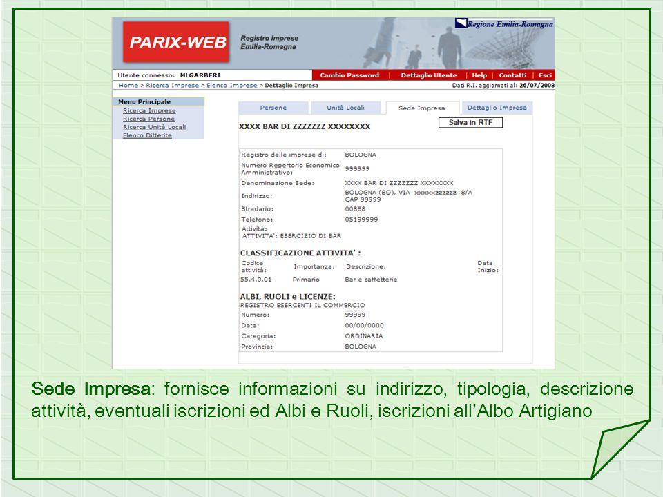 Sede Impresa: fornisce informazioni su indirizzo, tipologia, descrizione attività, eventuali iscrizioni ed Albi e Ruoli, iscrizioni all'Albo Artigiano