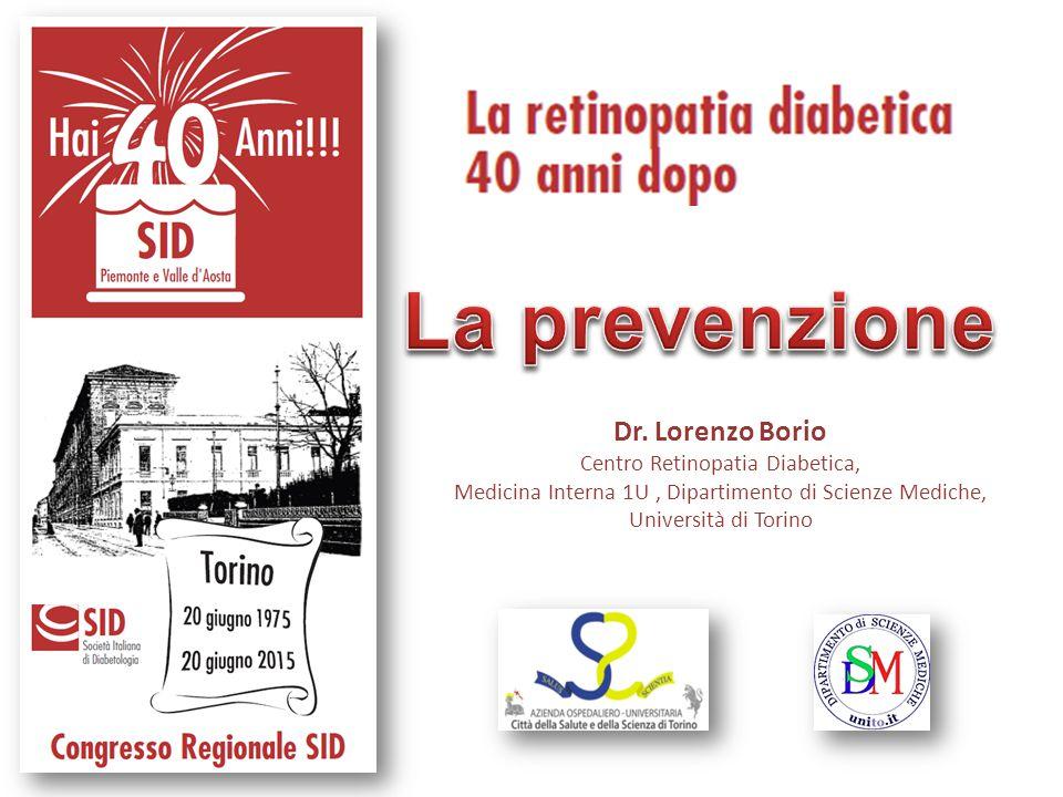 La prevenzione Dr. Lorenzo Borio Centro Retinopatia Diabetica, Medicina Interna 1U , Dipartimento di Scienze Mediche, Università di Torino.