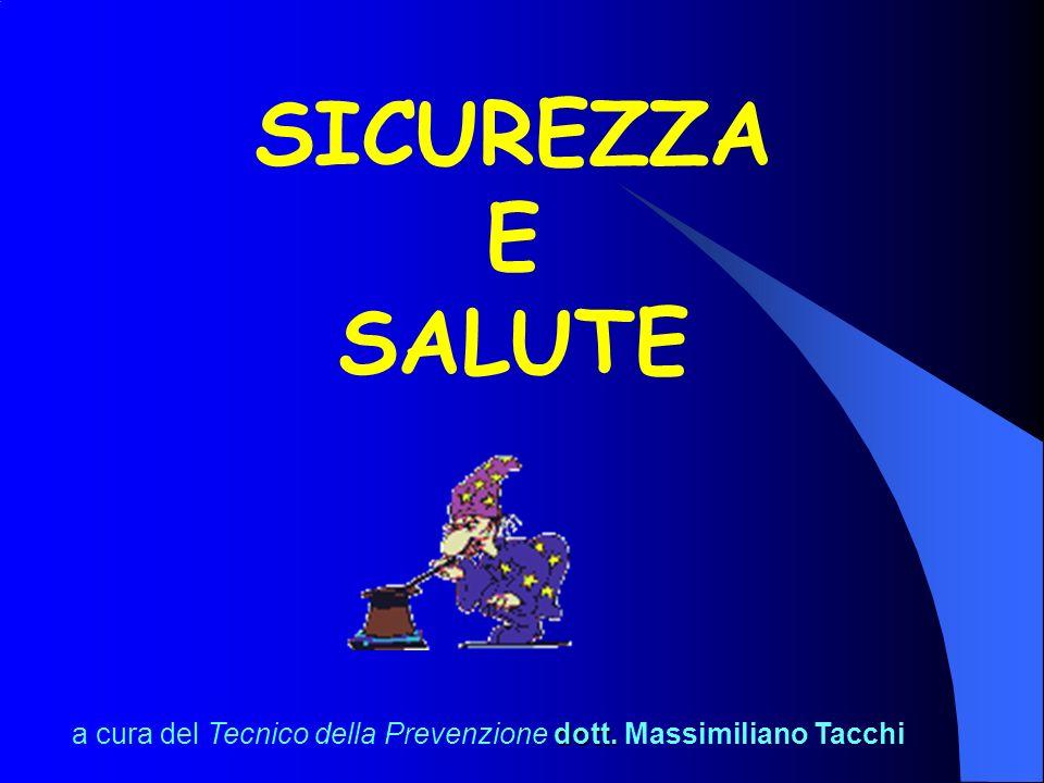 SICUREZZA E SALUTE a cura del Tecnico della Prevenzione dott. Massimiliano Tacchi