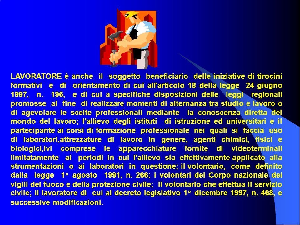 LAVORATORE è anche il soggetto beneficiario delle iniziative di tirocini formativi e di orientamento di cui all articolo 18 della legge 24 giugno 1997, n.