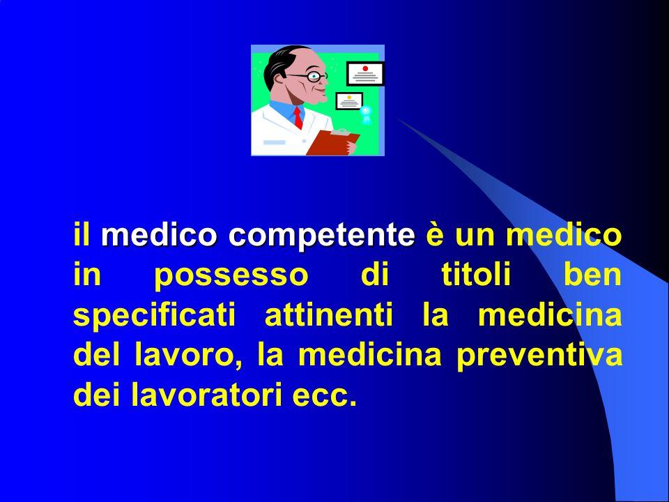 il medico competente è un medico in possesso di titoli ben specificati attinenti la medicina del lavoro, la medicina preventiva dei lavoratori ecc.
