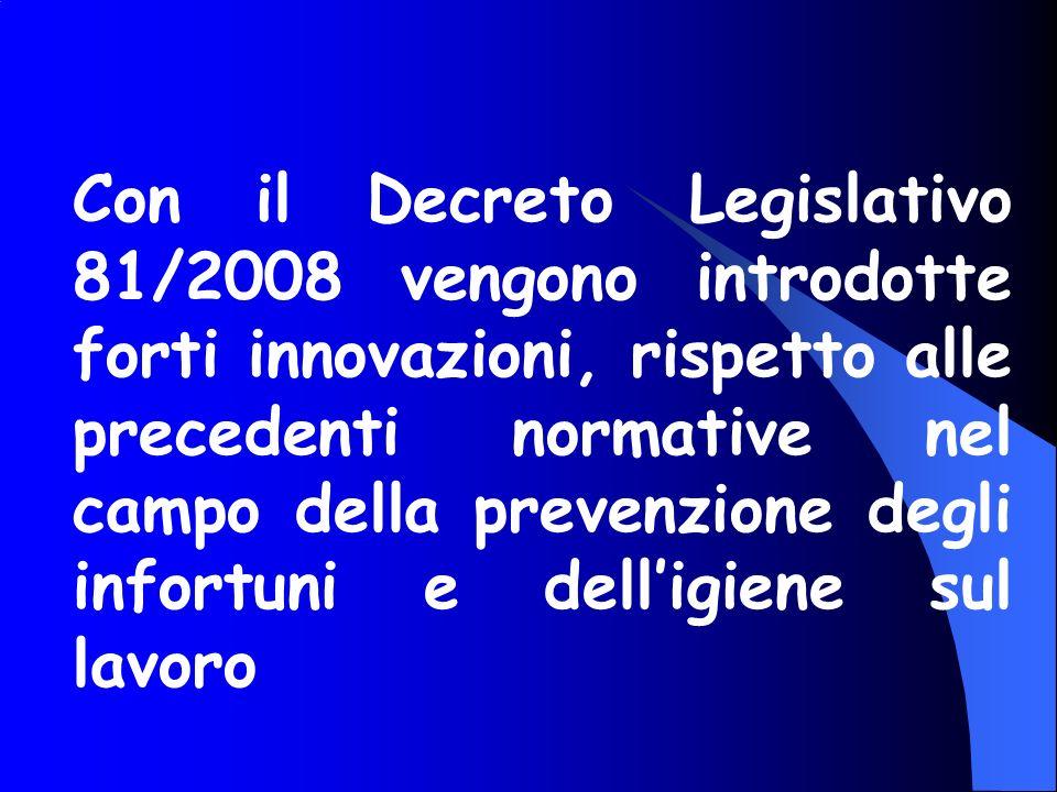 Con il Decreto Legislativo 81/2008 vengono introdotte forti innovazioni, rispetto alle precedenti normative nel campo della prevenzione degli infortuni e dell'igiene sul lavoro