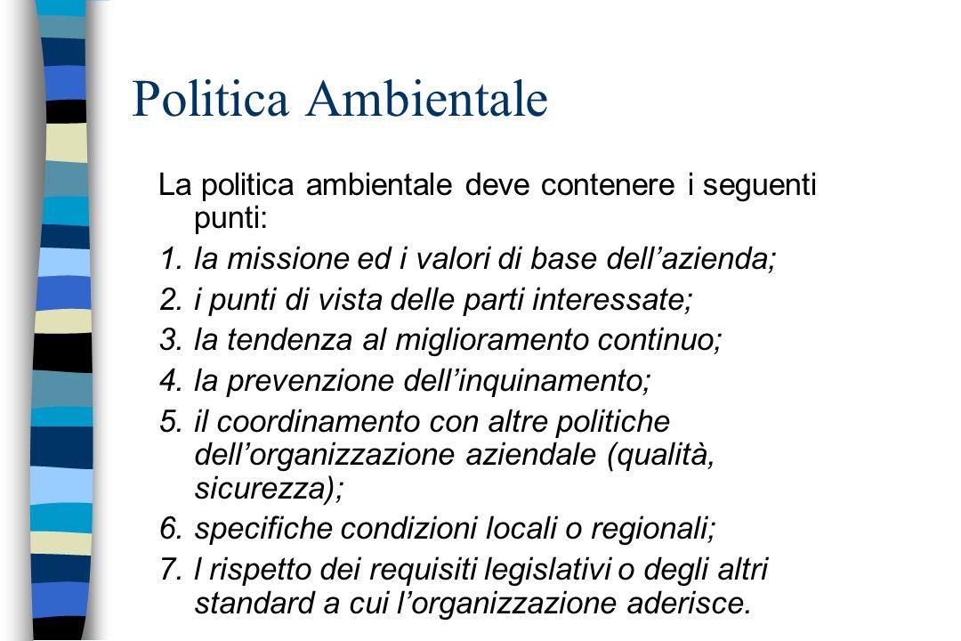 Politica Ambientale La politica ambientale deve contenere i seguenti punti: la missione ed i valori di base dell'azienda;