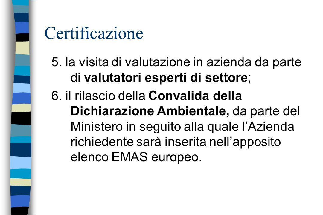 Certificazione 5. la visita di valutazione in azienda da parte di valutatori esperti di settore;