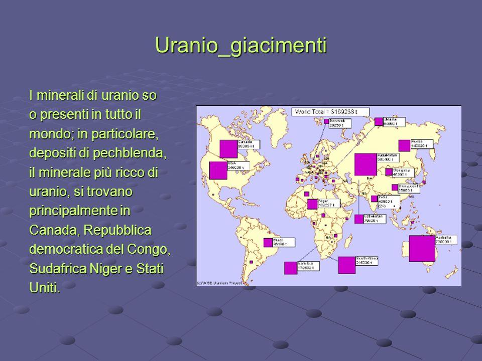 Uranio_giacimenti I minerali di uranio so o presenti in tutto il