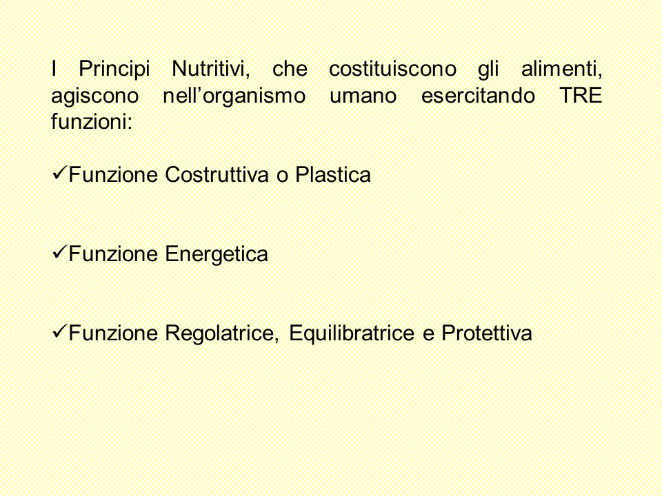 I Principi Nutritivi, che costituiscono gli alimenti, agiscono nell'organismo umano esercitando TRE funzioni: