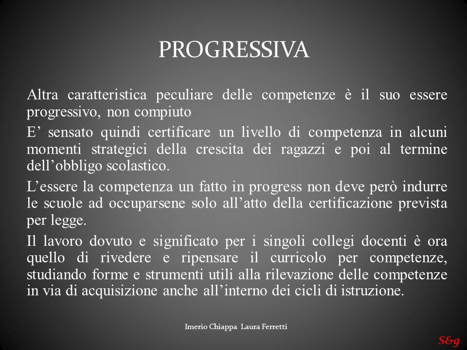 PROGRESSIVA Altra caratteristica peculiare delle competenze è il suo essere progressivo, non compiuto.