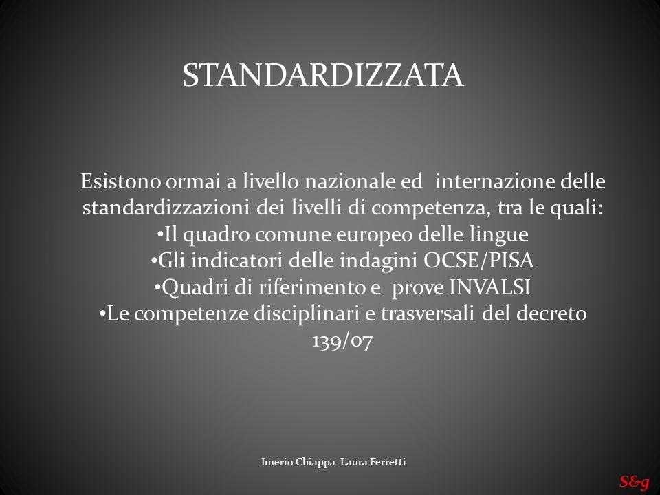 STANDARDIZZATA Esistono ormai a livello nazionale ed internazione delle standardizzazioni dei livelli di competenza, tra le quali:
