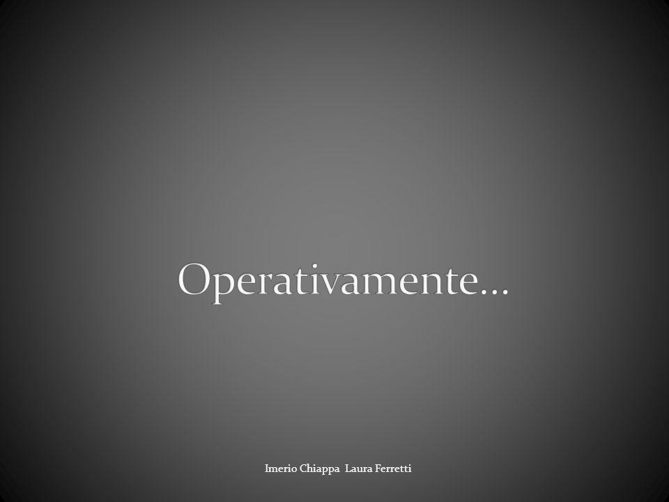 Operativamente… Imerio Chiappa Laura Ferretti