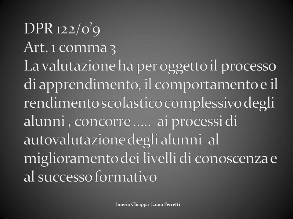 DPR 122/0'9 Art. 1 comma 3 La valutazione ha per oggetto il processo di apprendimento, il comportamento e il rendimento scolastico complessivo degli alunni , concorre ….. ai processi di autovalutazione degli alunni al miglioramento dei livelli di conoscenza e al successo formativo