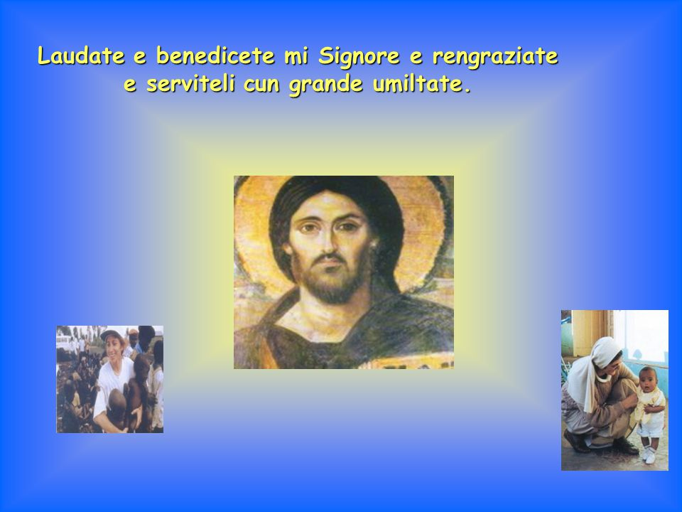 Laudate e benedicete mi Signore e rengraziate