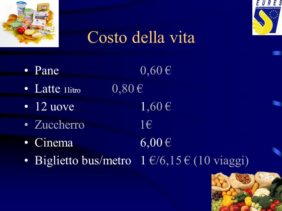 Costo della vita Pane 0,60 € Latte 1litro 0,80 € 12 uove 1,60 €