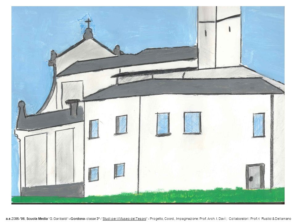 a.s.2005-'06, Scuola Media G.Garibaldi –Gordona- classe 3° - Studi per il Museo del Tesoro - Progetto, Coord., Impaginazione: Prof.
