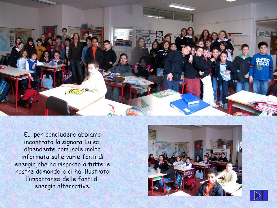 E… per concludere abbiamo incontrato la signora Luisa, dipendente comunale molto informata sulle varie fonti di energia,che ha risposto a tutte le nostre domande e ci ha illustrato l'importanza delle fonti di energia alternative.