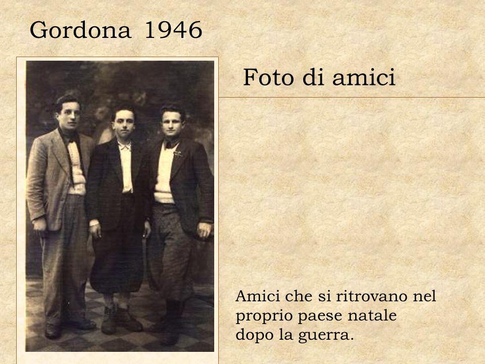 Gordona 1946 Foto di amici Amici che si ritrovano nel proprio paese natale dopo la guerra.