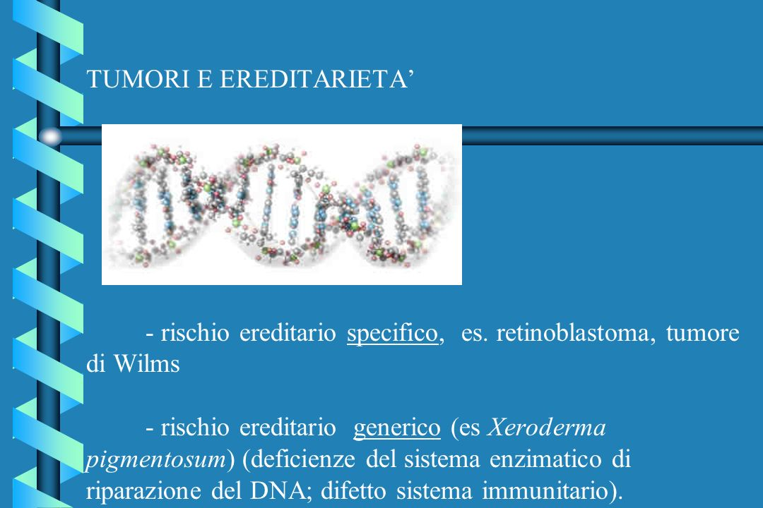 TUMORI E EREDITARIETA' - rischio ereditario specifico, es